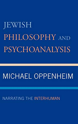 Jewish Philosophy and Psychoanalysis: Narrating the Interhuman: Michael Oppenheim