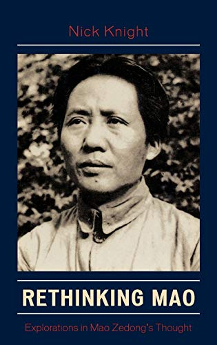 9780739117064: Rethinking Mao: Explorations in Mao Zedong's Thought