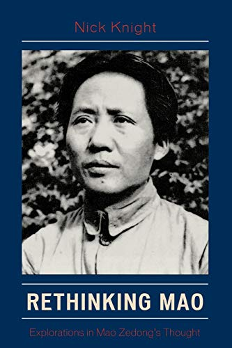 9780739117071: Rethinking Mao: Explorations in Mao Zedong's Thought