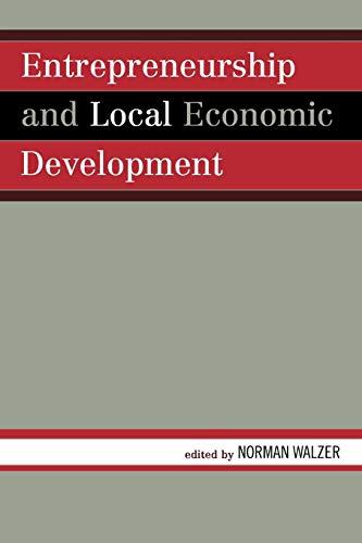 Entrepreneurship and Local Economic Development: Editor-Norman Walzer; Contributor-Adee