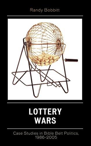 Lottery Wars: Case Studies in Bible Belt Politics, 1986-2005: Randall W. Bobbitt