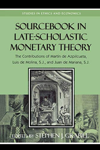 9780739117507: Sourcebook in Late-scholastic Monetary Theory: The Contributions of Martin De Azpilcueta, Luis De Molina, and Juan De Mariana (Studies in Ethics and Economics)