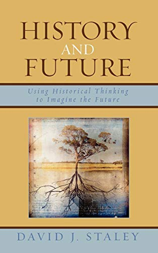9780739117538: History and Future: Using Historical Thinking to Imagine the Future