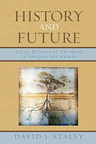 9780739117545: History and Future: Using Historical Thinking to Imagine the Future