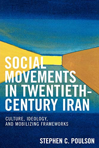 9780739117576: Social Movements in Twentieth-Century Iran: Culture, Ideology, and Mobilizing Frameworks