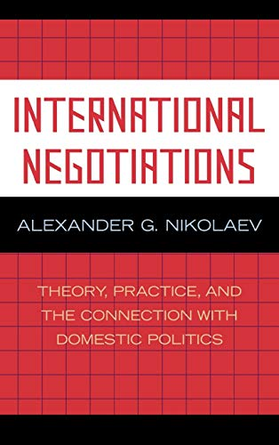 9780739117583: International Negotiations: Theory, Practice and the Connection With Domestic Politics