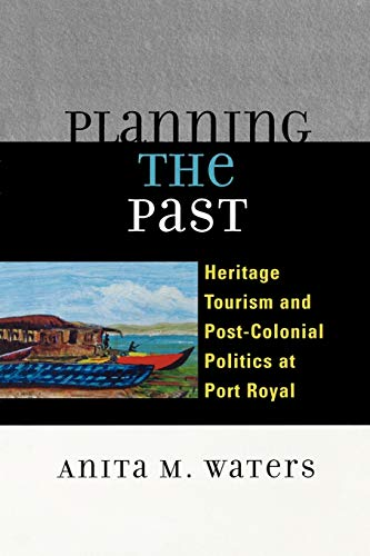 Planning the Past: Heritage Tourism and Post-Colonial: Anita M. Waters