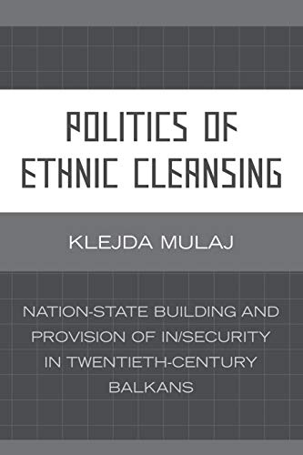 9780739117835: Politics of Ethnic Cleansing: Nation-State Building and Provision of Insecurity in Twentieth-Century Balkans