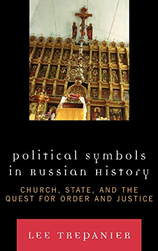 9780739117880: Political Symbols in Russian History: Church, State, and the Quest for Order and Justice