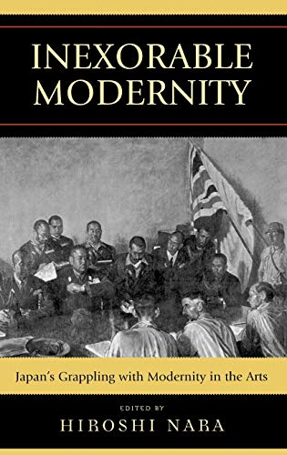 9780739118412: Inexorable Modernity: Japan's Grappling With Modernity in the Arts