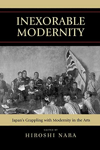 9780739118429: Inexorable Modernity: Japan's Grappling with Modernity in the Arts