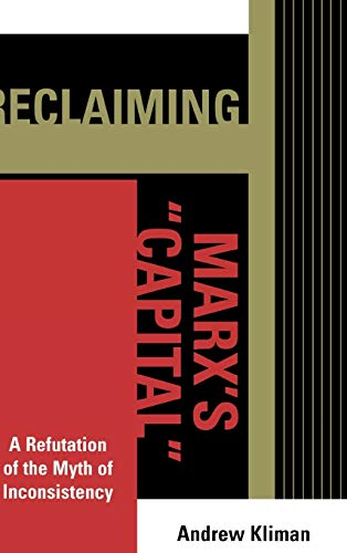 9780739118511: Reclaiming Marx's 'Capital': A Refutation of the Myth of Inconsistency (The Raya Dunayevskaya Series in Marxism and Humanism)