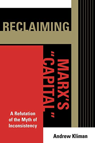 9780739118528: Reclaiming Marx's 'Capital': A Refutation of the Myth of Inconsistency (The Raya Dunayevskaya Series in Marxism and Humanism)