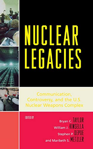 Nuclear Legacies: Communication, Controversy, and the U.S. Nuclear Weapons Complex (Lexington ...