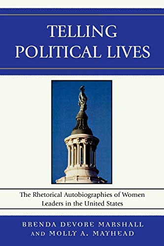 9780739119488: Telling Political Lives: The Rhetorical Autobiographies of Women Leaders in the United States (Lexington Studies in Political Communication)