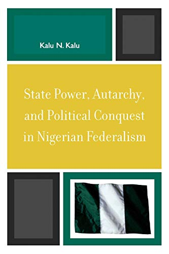 State Power, Autarchy, and Political Conquest in: Kalu Ndukwe Kalu