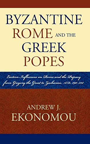 9780739119778: Byzantine Rome and the Greek Popes: Eastern Influences on Rome and the Papacy from Gregory the Great to Zacharias, A.D. 590-752