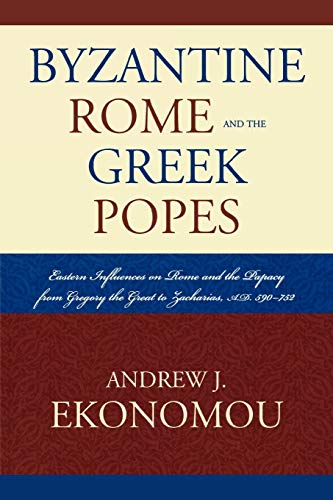 9780739119785: Byzantine Rome and the Greek Popes: Eastern Influences on Rome and the Papacy from Gregory the Great to Zacharias, A.d. 590-752