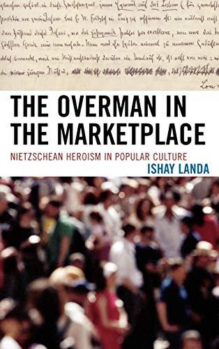 9780739119853: The Overman in the Marketplace: Nietzschean Heroism in Popular Culture