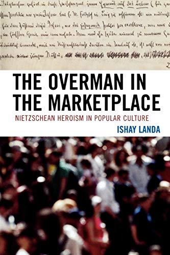 9780739119860: The Overman in the Marketplace: Nietzschean Heroism in Popular Culture