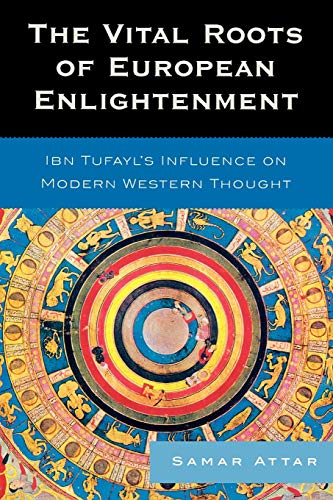 The Vital Roots of European Enlightenment: Ibn Tufayl's Influence on Modern Western Thought: Ibn Tufayl's Influence on Modern Western Thought (9780739119907) by Samar Attar