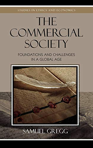 9780739119938: The Commercial Society: Foundations and Challenges in a Global Age (Studies in Ethics and Economics)