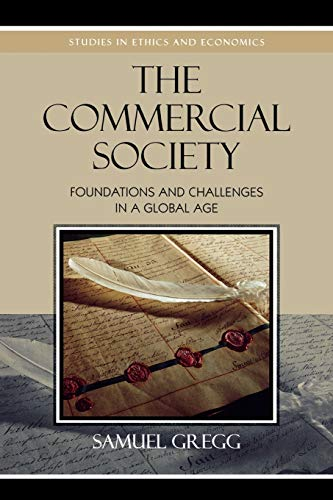 9780739119945: The Commercial Society: Foundations and Challenges in a Global Age (Studies in Ethics and Economics)