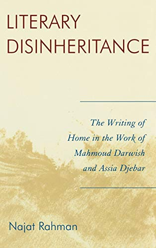 9780739120071: Literary Disinheritance: The Writing of Home in the Work of Mahmoud Darwish and Assia Djebar