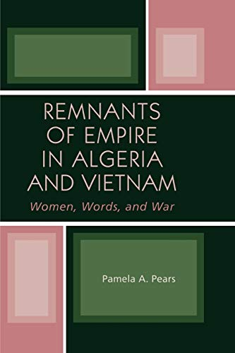 9780739120224: Remnants of Empire in Algeria and Vietnam: Women, Words, and War