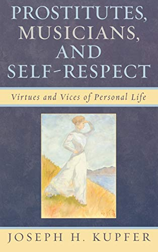 9780739120309: Prostitutes, Musicians, and Self-Respect: Virtues and Vices of Personal Life