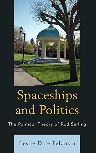 9780739120446: Spaceships and Politics: The Political Theory of Rod Serling