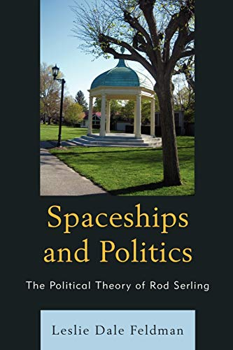 9780739120453: Spaceships and Politics: The Political Theory of Rod Serling