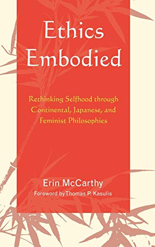 9780739120491: Ethics Embodied: Rethinking Selfhood through Continental, Japanese, and Feminist Philosophies