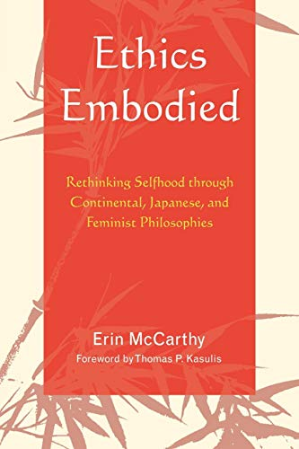 9780739120507: Ethics Embodied: Rethinking Selfhood through Continental, Japanese, and Feminist Philosophies