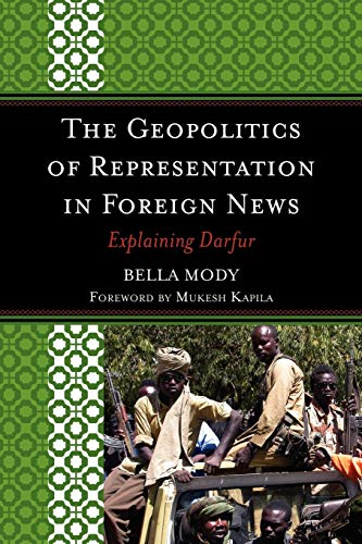 The Geopolitics of Representation in Foreign News: Explaining Darfur: Bella Mody