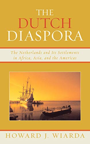9780739121047: The Dutch Diaspora: The Netherlands and Its Settlements in Africa, Asia, and the Americas
