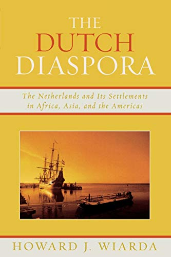 9780739121054: The Dutch Diaspora: The Netherlands and Its Settlements in Africa, Asia, and the Americas