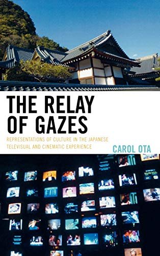 9780739121252: The Relay of Gazes: Representations of Culture in the Japanese Televisual and Cinematic Experience