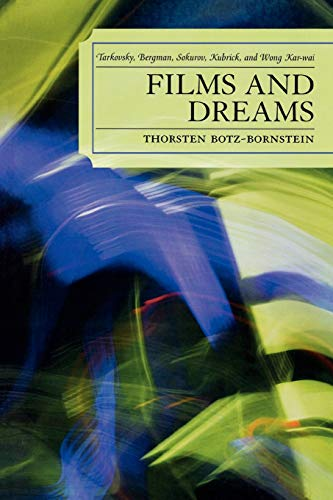 9780739121887: Films and Dreams: Tarkovsky, Bergman, Sokurov, Kubrick, and Wong Kar-Wai