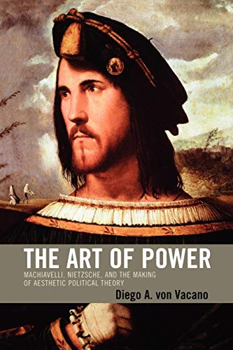 9780739121931: The Art of Power: Machiavelli, Nietzsche, and the Making of Aesthetic Political Theory
