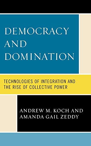 9780739122150: Democracy and Domination: Technologies of Integration and the Rise of Collective Power