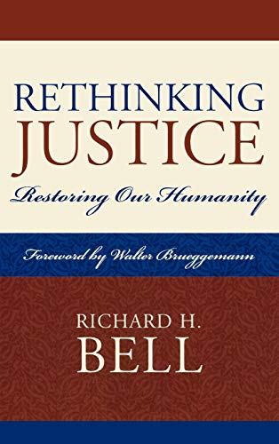 Rethinking Justice: Restoring Our Humanity: Richard H. Bell