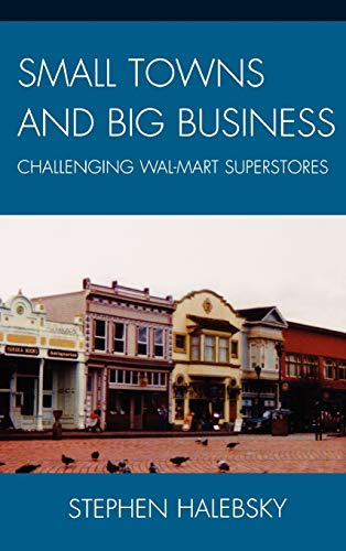 9780739122402: Small Towns and Big Business: Challenging Wal-Mart Superstores