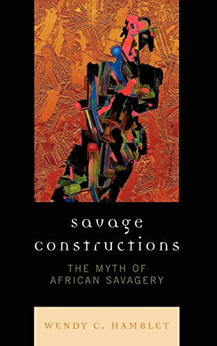 9780739122808: Savage Constructions: The Myth of African Savagery
