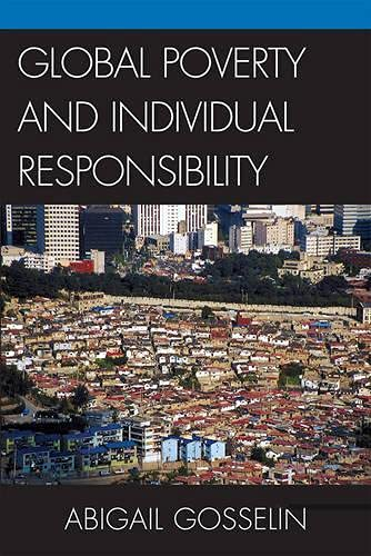 9780739122914: Global Poverty and Individual Responsibility