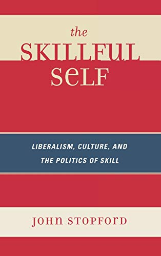 9780739123348: Skillful Self: Liberalism, Culture, and the Politics of Skill