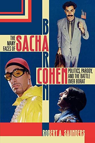 9780739123379: The Many Faces of Sacha Baron Cohen: Politics, Parody, and the Battle over Borat
