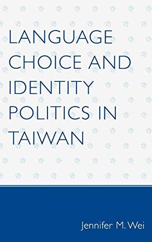 9780739123522: Language Choice and Identity Politics in Taiwan