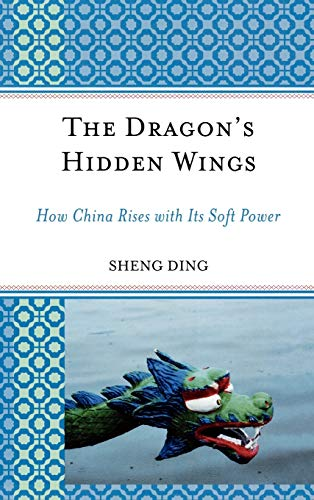 9780739123928: The Dragon's Hidden Wings: How China Rises With Its Soft Power