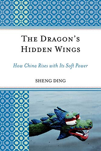 9780739123935: The Dragon's Hidden Wings: How China Rises With Its Soft Power